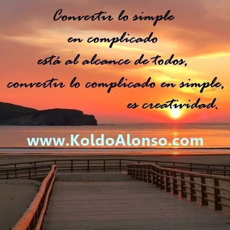 06 Convertir lo simple en complicado está al alcance de todos convertir lo complicado en simple es creatividad. 90 Dias con Koldo Alonso en 90 Videos Gorliz
