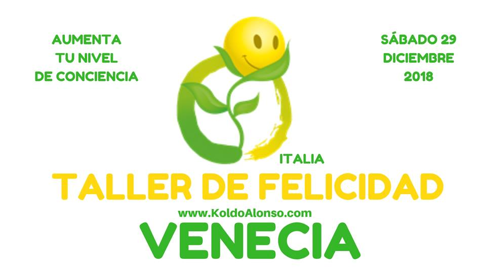 29 DICIEMBRE 2018 VENECIA ITALIA Taller de FELICIDAD del Metodo INTEGRA con Koldo Alonso TCF Aumenta tu Nivel de CONCIENCIA